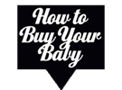 How to buy your baby